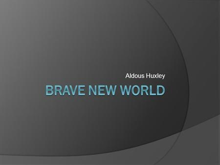 Aldous Huxley. Apocalyptic Novel  Written about the future and attempts to predict the future in other than utopian terms.
