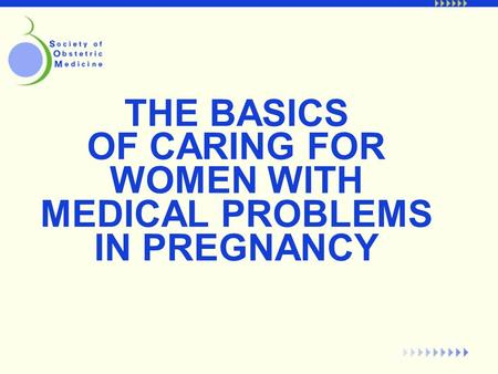 THE BASICS OF CARING FOR WOMEN WITH MEDICAL PROBLEMS IN PREGNANCY.