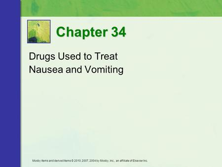 Drugs Used to Treat Nausea and Vomiting Chapter 34 Mosby items and derived items © 2010, 2007, 2004 by Mosby, Inc., an affiliate of Elsevier Inc.