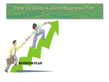 How To Write A Great Business Plan. What Is a Business Plan? Business Plan –A document that outlines the basic idea underlying a business and describes.