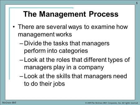 © 2009 The McGraw-Hill Companies, Inc. All rights reserved. 5 McGraw-Hill There are several ways to examine how management works –Divide the tasks that.