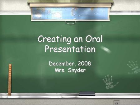 Creating an Oral Presentation December, 2008 Mrs. Snyder December, 2008 Mrs. Snyder.