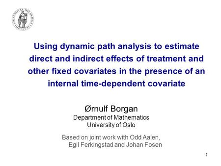 1 Using dynamic path analysis to estimate direct and indirect effects of treatment and other fixed covariates in the presence of an internal time-dependent.