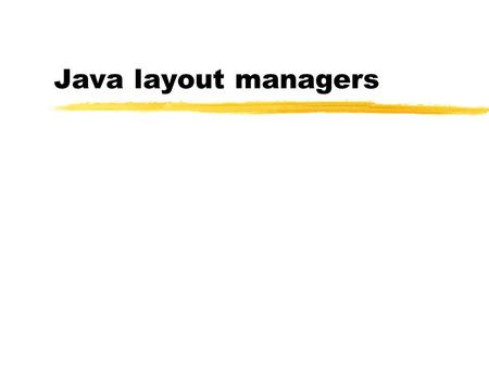 Java layout managers. import java.awt.*; import java.awt.event.*; import javax.swing.*; class ButtonPanel extends JPanel implements ActionListener { public.