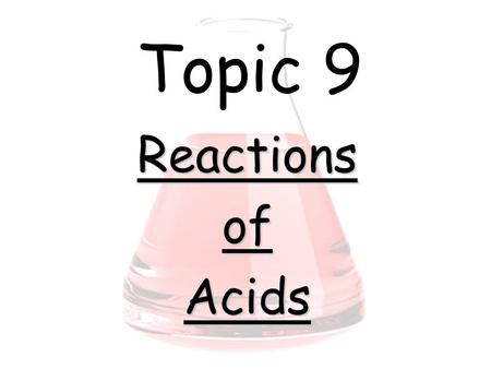 Topic 9 ReactionsofAcids. Titrations Burette with acid solution e.g. dilute hydrochloric acid HCl(aq) Alkali solution e.g. sodium hydroxide NaOH(aq) +