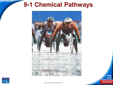 End Show Slide 1 of 39 Copyright Pearson Prentice Hall 9-1 Chemical Pathways.