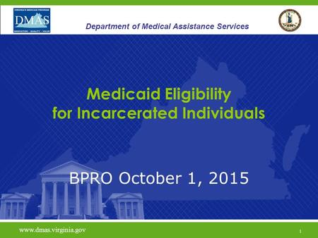 1 Department of Medical Assistance Services 1 www.vita.virginia.gov BPRO October 1, 2015 www.dmas.virginia.gov 1 Department of Medical Assistance Services.