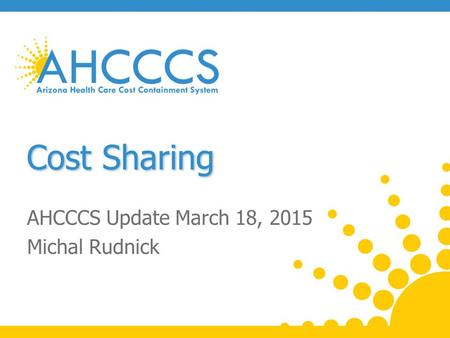 Cost Sharing AHCCCS Update March 18, 2015 Michal Rudnick.