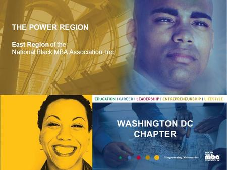 THE POWER REGION East Region of the National Black MBA Association, Inc. WASHINGTON DC CHAPTER.