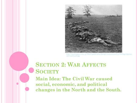 S ECTION 2: W AR A FFECTS S OCIETY Main Idea: The Civil War caused social, economic, and political changes in the North and the South.