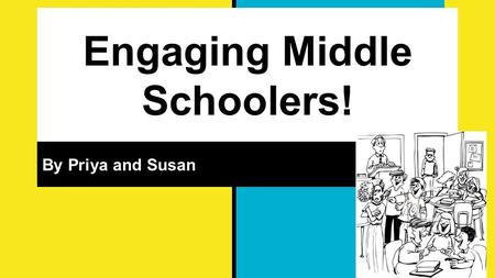 Engaging Middle Schoolers! By Priya and Susan. Objectives and Essential Question Objective: To learn how to learn various strategies about how to effectively.