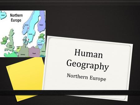 Human Geography Northern Europe. Introduction 0 U.K., Ireland, and the Nordic countries (Denmark, Finland, Iceland, Norway, and Sweden). 0 Waves of migrating.