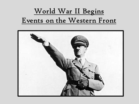 World War II Begins Events on the Western Front. Hitler Makes His Moves Nonaggression Pact signed between Germany and USSR-secret deal that Germany and.