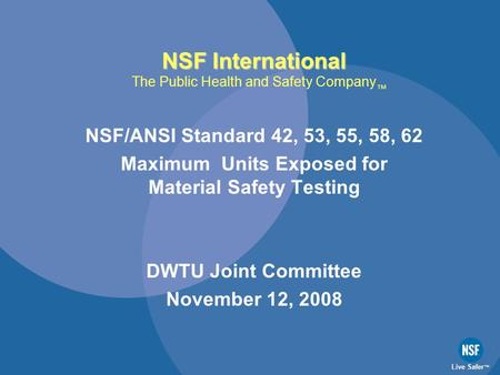 NSF International NSF International The Public Health and Safety Company NSF/ANSI Standard 42, 53, 55, 58, 62 Maximum Units Exposed for Material Safety.