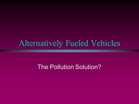 Alternatively Fueled Vehicles The Pollution Solution?