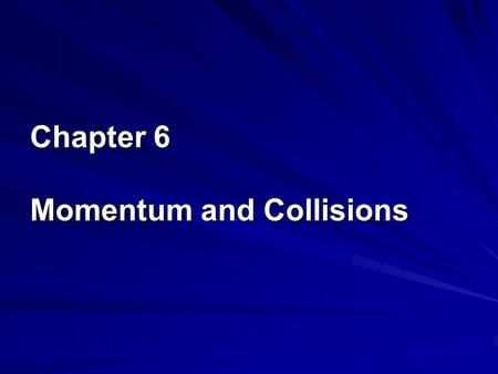 Chapter 6 Momentum and Collisions. 6.1 Momentum and Impulse Linear Momentum After a bowling ball strikes the pins, its speed and direction change. So.