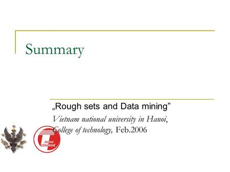 "Summary ""Rough sets and Data mining"" Vietnam national university in Hanoi, College of technology, Feb.2006."