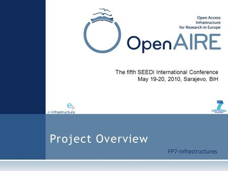 The fifth SEEDI International Conference May 19-20, 2010, Sarajevo, BiH FP7-Infrastructures Project Overview.