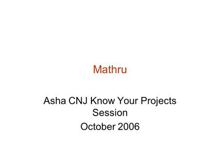 Mathru Asha CNJ Know Your Projects Session October 2006.