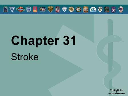 Chapter 31 Stroke. © 2005 by Thomson Delmar Learning,a part of The Thomson Corporation. All Rights Reserved 2 Overview  Pathophysiology  Types of Stroke.
