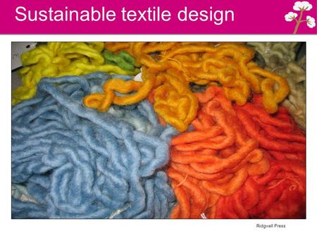 Ridgwell Press Sustainable textile design. Ridgwell Press Life cycle analysis Designers should consider the whole life cycle of the products they design.