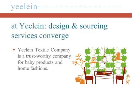 At Yeelein: design & sourcing services converge  Yeelein Textile Company is a trust-worthy company for baby products and home fashions.