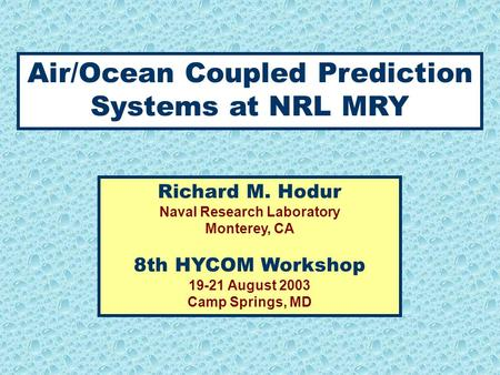 Air/Ocean Coupled Prediction Systems at NRL MRY Richard M. Hodur Naval Research Laboratory Monterey, CA 8th HYCOM Workshop 19-21 August 2003 Camp Springs,