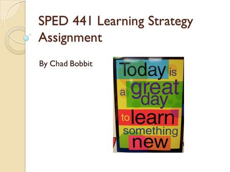 SPED 441 Learning Strategy Assignment By Chad Bobbit.