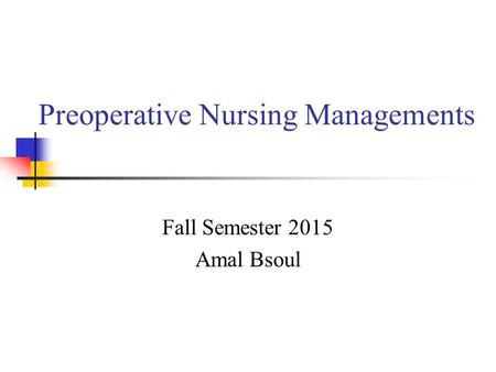 Preoperative Nursing Managements Fall Semester 2015 Amal Bsoul.