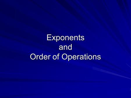 Exponents and Order of Operations. Exponents Exponents can be one of those math areas where we make mistakes. There are two parts to an exponent: the.