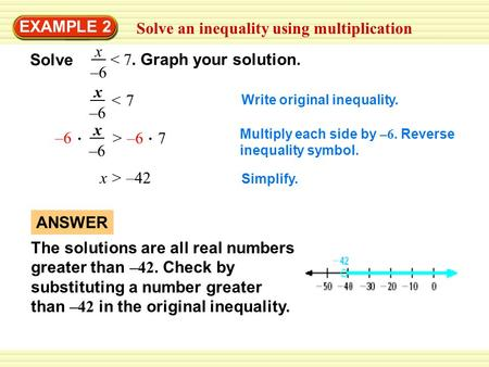 Solve an inequality using multiplication EXAMPLE 2 < 7< 7 x –6 Write original inequality. Multiply each side by –6. Reverse inequality symbol. x > –42.