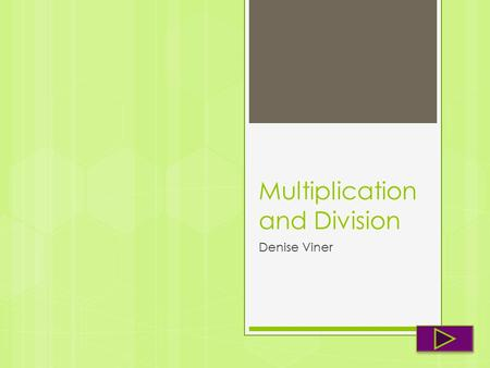 Multiplication and Division Denise Viner.  Content Area: Mathematics  Grade Level: 3 rd Grade  Summary: The purpose of this instructional PowerPoint.