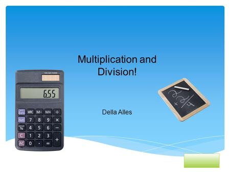 Multiplication and Division! Della Alles. Content Area: Mathematics Grade Level: 3 Summary: The purpose of this instructional PowerPoint is to expand.