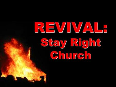 REVIVAL: Stay Right Church. Realization: What is the business of the church?
