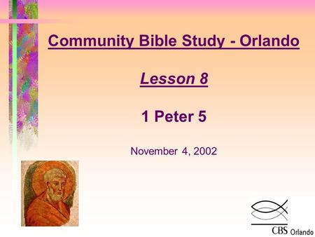 Community Bible Study - Orlando Lesson 8 1 Peter 5 November 4, 2002.
