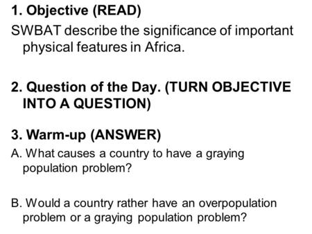 1. Objective (READ) SWBAT describe the significance of important physical features in Africa. 2. Question of the Day. (TURN OBJECTIVE INTO A QUESTION)