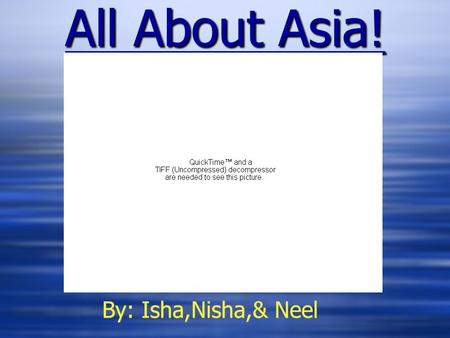 All About Asia! By: Isha,Nisha,& Neel By: Isha,Nisha,& Neel.