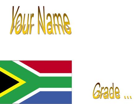 "Write about South Africa and say why it is great Copy and paste the flag from the first slide here. Create a word art with the words ""South Africa"""