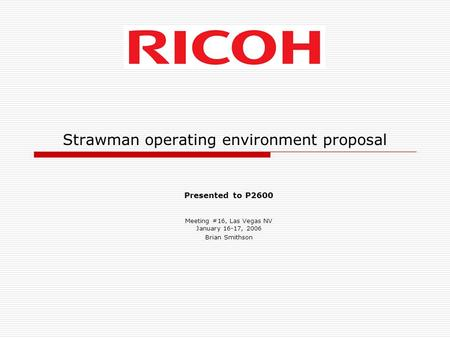 Strawman operating environment proposal Presented to P2600 Meeting #16, Las Vegas NV January 16-17, 2006 Brian Smithson.