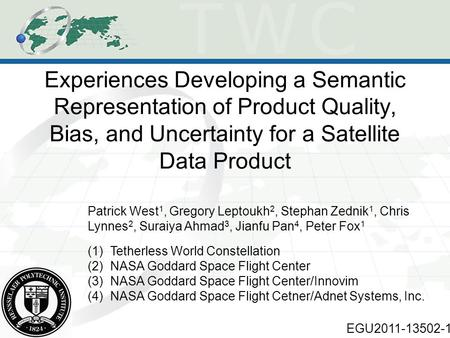 Experiences Developing a Semantic Representation of Product Quality, Bias, and Uncertainty for a Satellite Data Product Patrick West 1, Gregory Leptoukh.