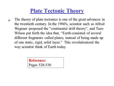 Plate Tectonic Theory  The theory of plate tectonics is one of the great advances in the twentieth century. In the 1960's, scientist such as Alfred Wegener.