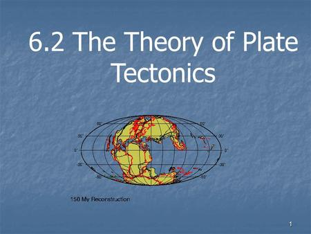 1 6.2 The Theory of Plate Tectonics. 2 How is water in a pot that is held over a flame become heated throughout, even though the flame touches only the.