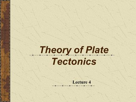 Theory of Plate Tectonics Lecture 4. Review Wegener - continental drift hypothesis Continental puzzle Fossil records Matching mountain ranges Ancient.