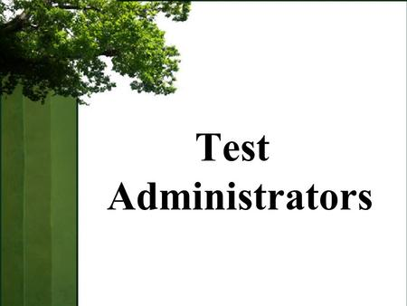 Test Administrators. Be aware of what's new this year in OAKS Understand the roles and responsibilities of test administrators Understand how to use valid.