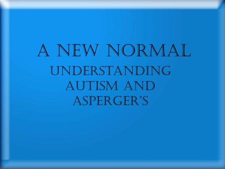 A New Normal Understanding Autism and Asperger's.