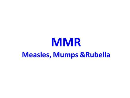 MMR Measles, Mumps &Rubella. Measles DEFINITION Measles is an acute highly contagious viral disease caused by measles Agent- RNA virus ( Paramyxo virus.