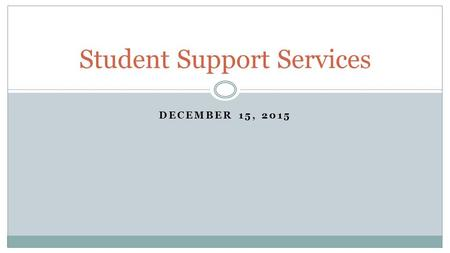 DECEMBER 15, 2015 Student Support Services. Special Education ● Nursing/Health Services ● Guidance ● METCO ● ELL ● Translation and Interpretation Services.