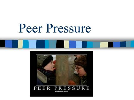 Peer Pressure. Bell Work Write in your notebook examples of pressure situations that you have experienced or someone you know has experienced. Next to.