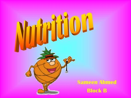Sameen Ahmed Block B Carbohydrates Two types: Simple & Complex Break down to simple sugars for energy Simple: –White sugar, lollipops, fruits, and milk.