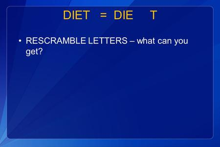 DIET = DIE T RESCRAMBLE LETTERS – what can you get?